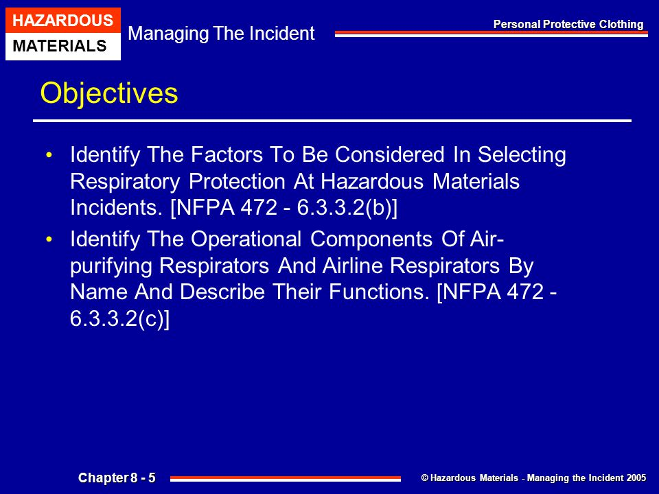 Objectives Identify The Factors To Be Considered In Selecting Respiratory Protection At Hazardous Materials Incidents. [NFPA 472 - 6.3.3.2(b)]